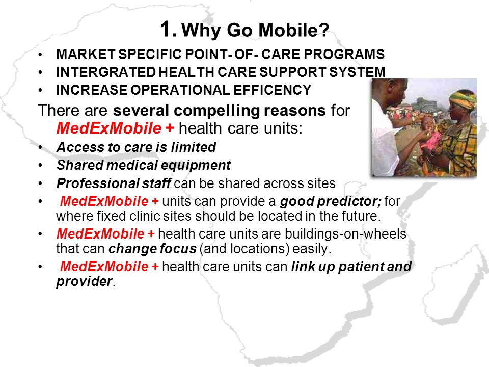1. Why Go Mobile MARKET SPECIFIC POINT- OF- CARE PROGRAMS. INTERGRATED HEALTH CARE SUPPORT SYSTEM.