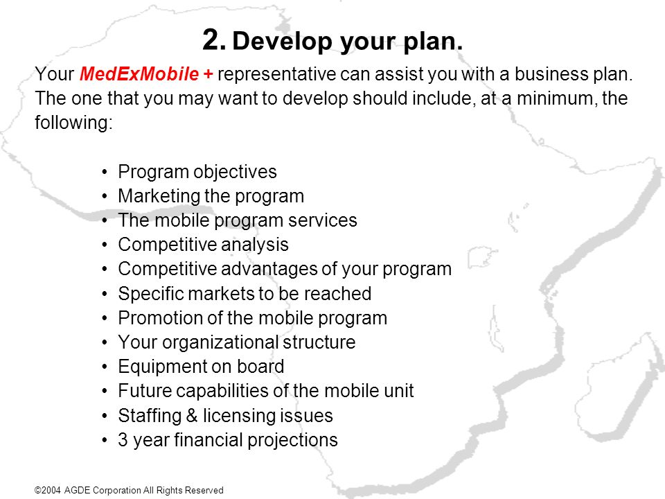 2. Develop your plan. Your MedExMobile + representative can assist you with a business plan.