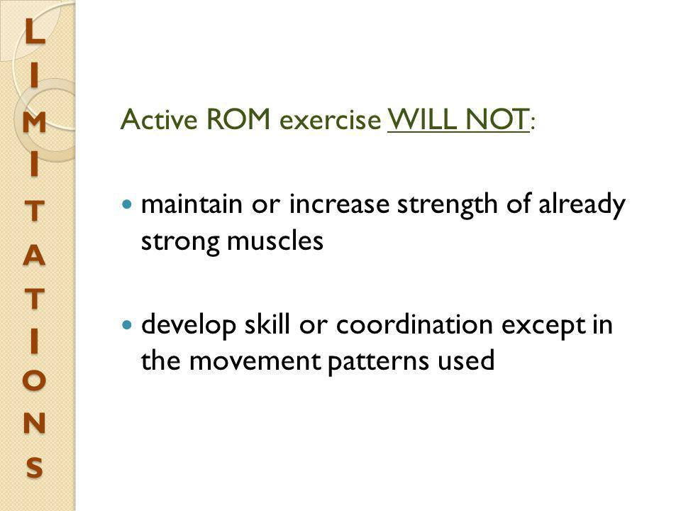 L I m I t a t I on s Active ROM exercise WILL NOT:
