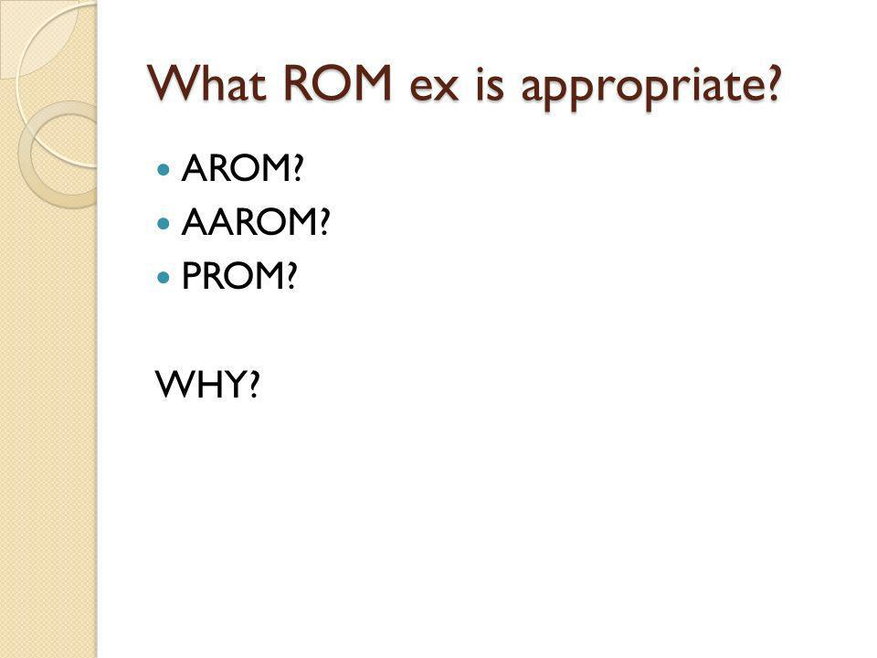What ROM ex is appropriate