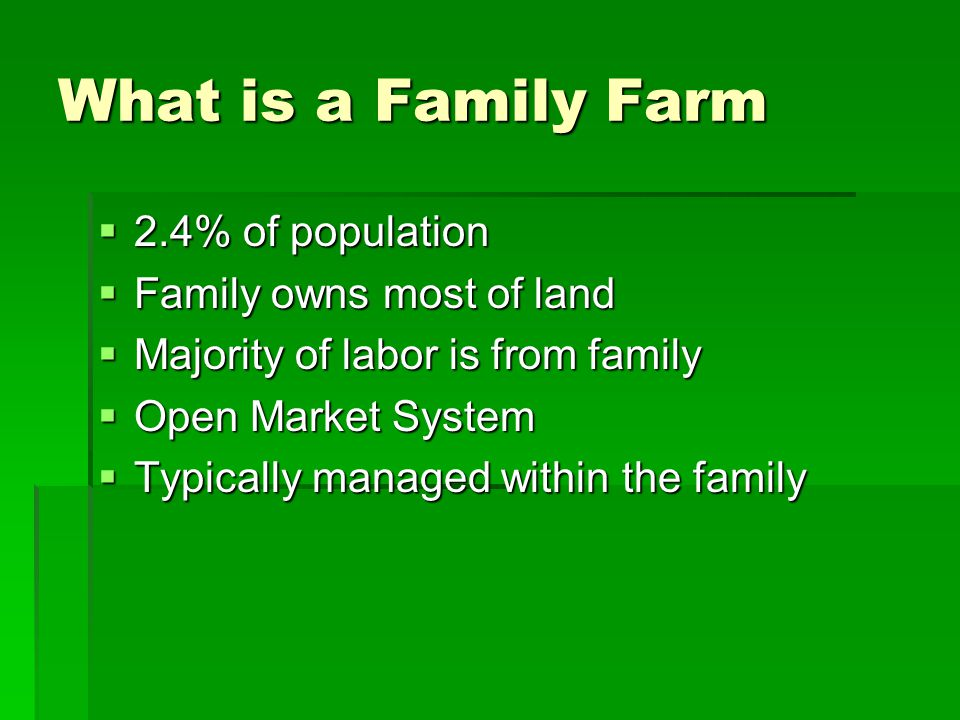 What is a Family Farm 2.4% of population Family owns most of land