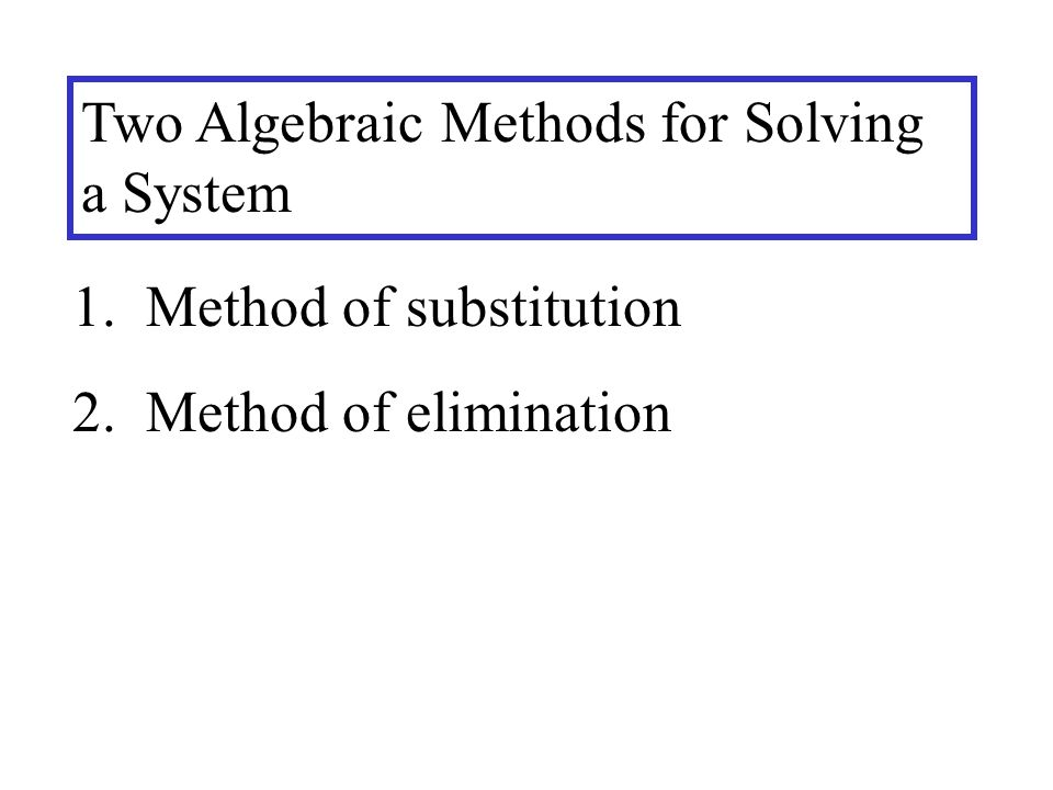 Two Algebraic Methods for Solving a System