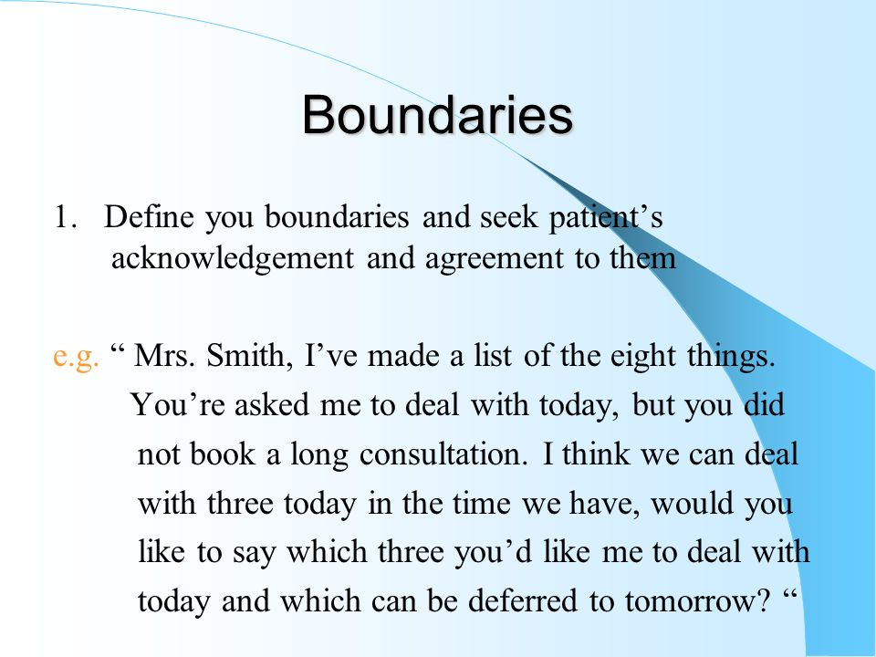 Boundaries 1. Define you boundaries and seek patient's acknowledgement and agreement to them.