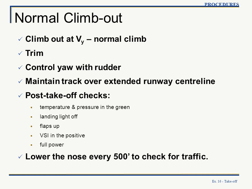 Normal Climb-out Climb out at Vy – normal climb Trim