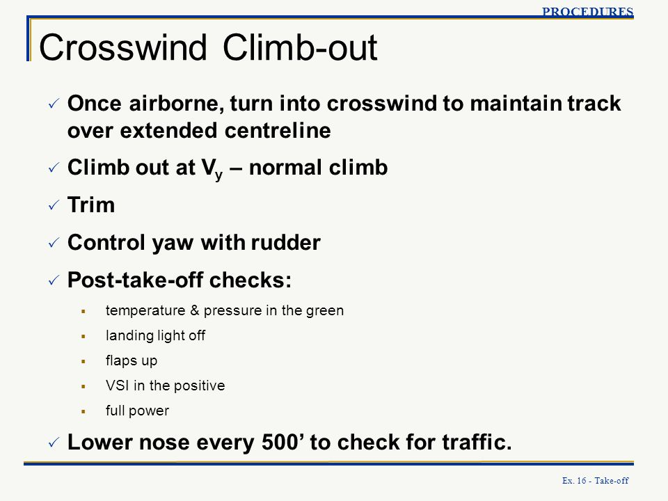 PROCEDURES Crosswind Climb-out. Once airborne, turn into crosswind to maintain track over extended centreline.