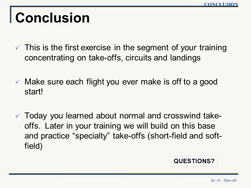 CONCLUSION Conclusion. This is the first exercise in the segment of your training concentrating on take-offs, circuits and landings.