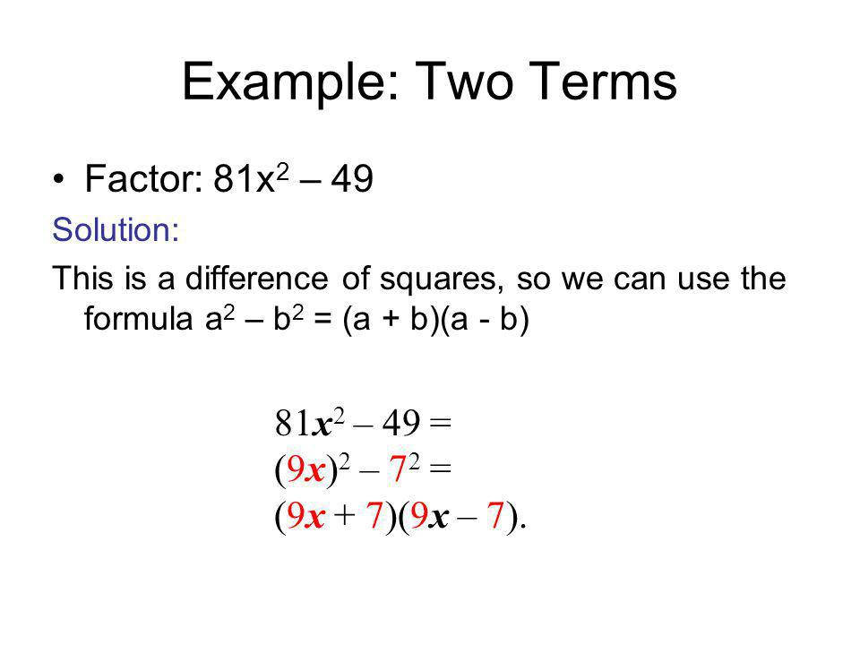 Example: Two Terms Factor: 81x2 – 49 81x2 – 49 = (9x)2 – 72 =