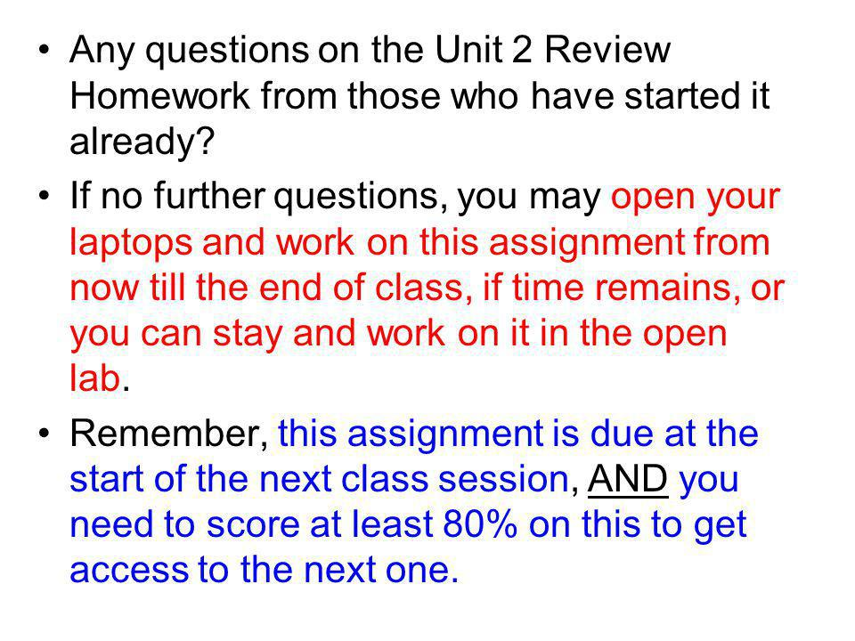 Any questions on the Unit 2 Review Homework from those who have started it already