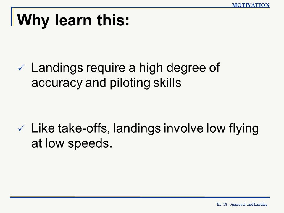 MOTIVATION Why learn this: Landings require a high degree of accuracy and piloting skills.