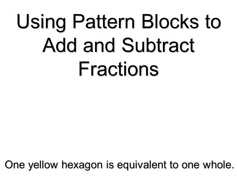 Using Pattern Blocks to Add and Subtract Fractions