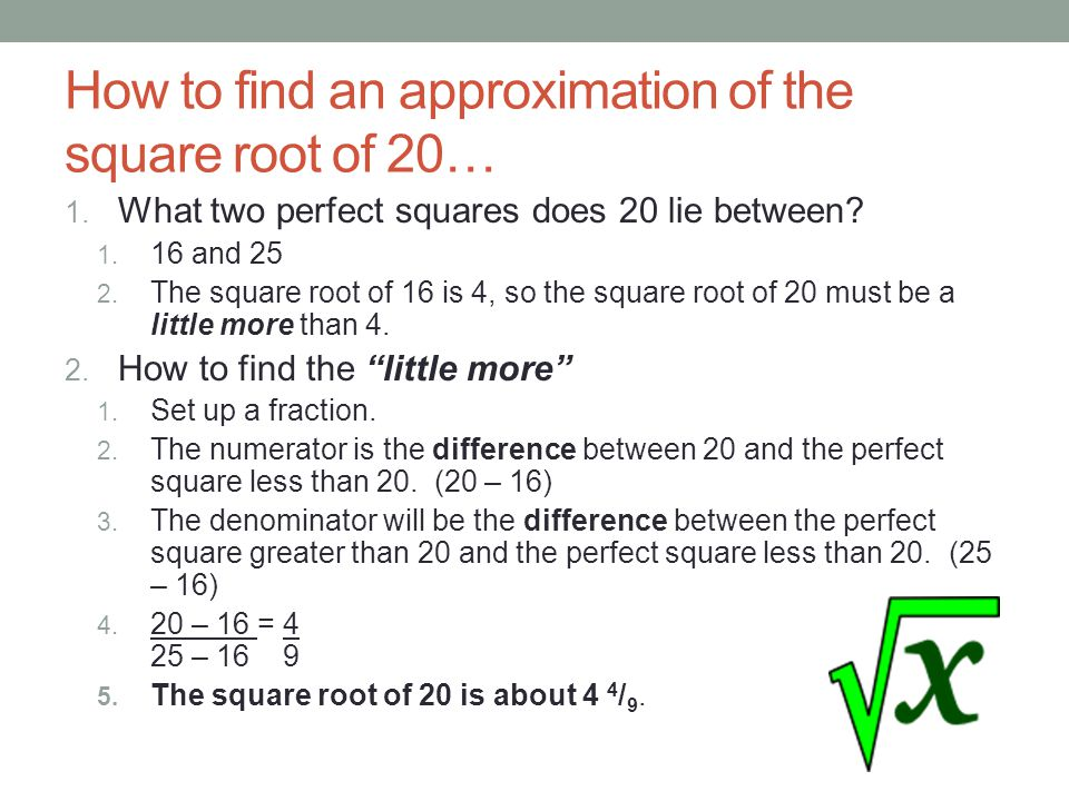 How to find an approximation of the square root of 20…