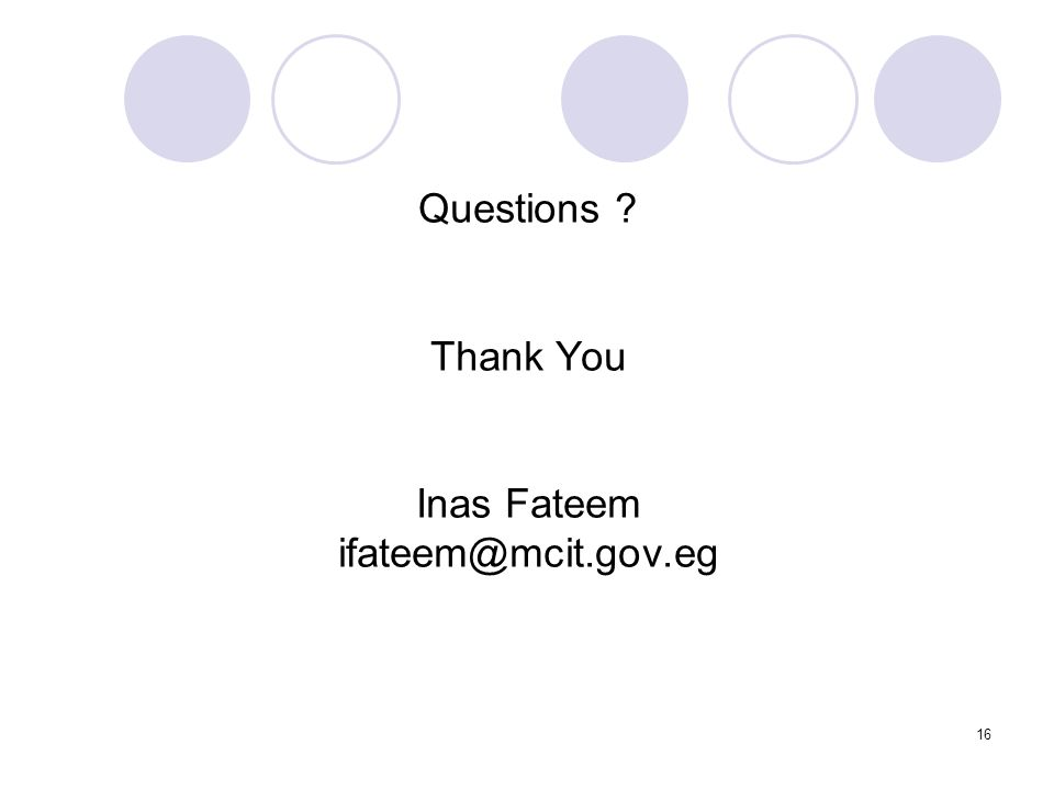 Questions Thank You Inas Fateem ifateem@mcit.gov.eg