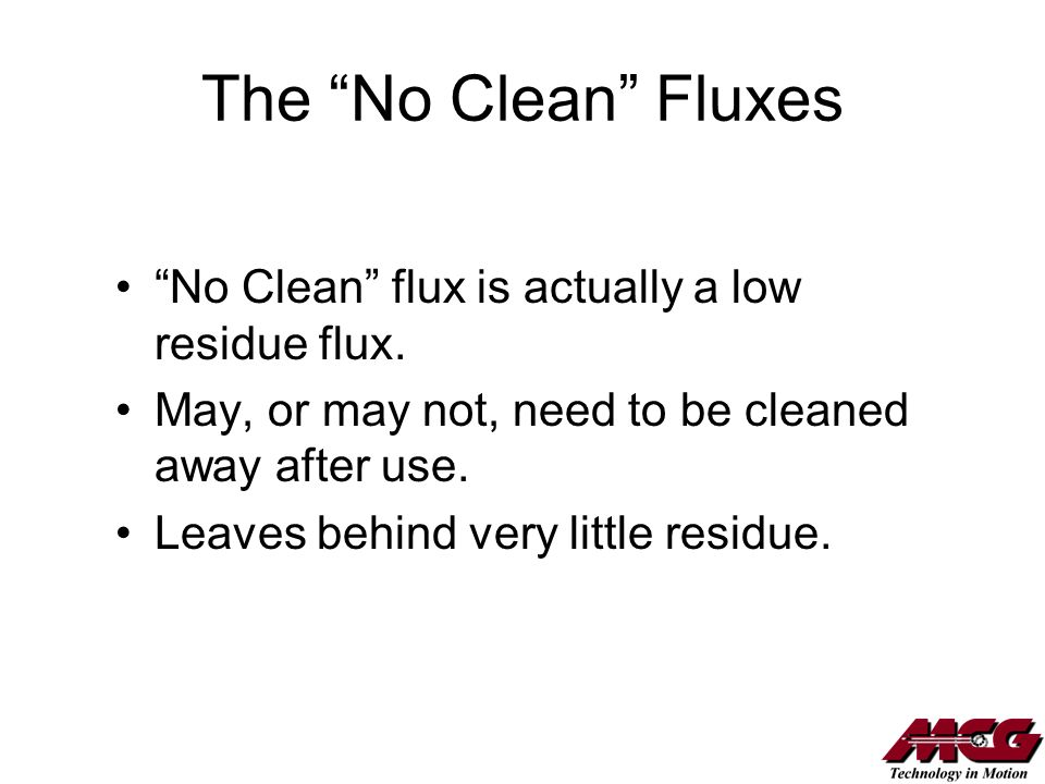 The No Clean Fluxes No Clean flux is actually a low residue flux.