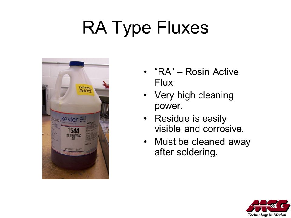 RA Type Fluxes RA – Rosin Active Flux Very high cleaning power.