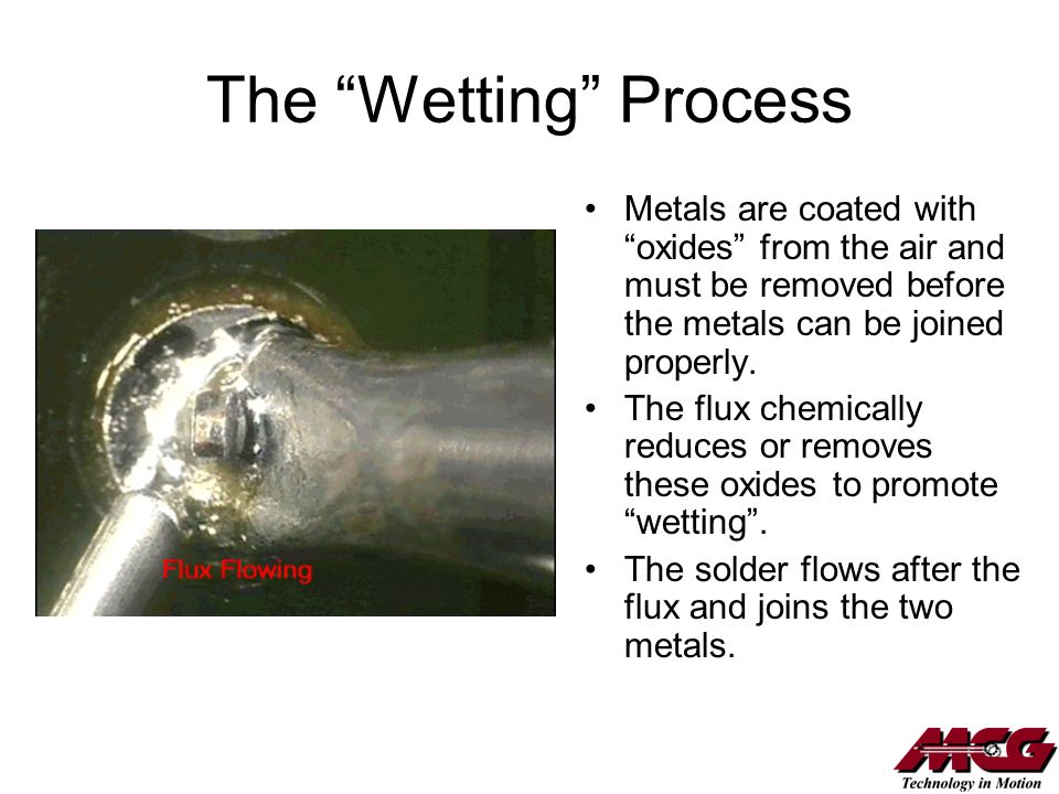 The Wetting Process Metals are coated with oxides from the air and must be removed before the metals can be joined properly.