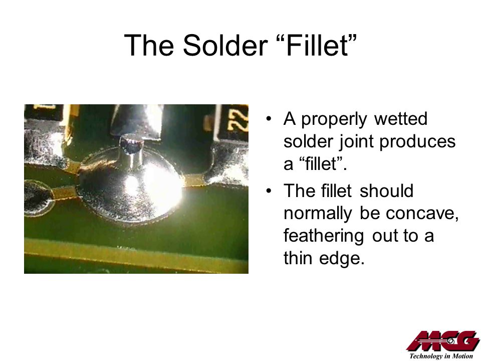 The Solder Fillet A properly wetted solder joint produces a fillet .