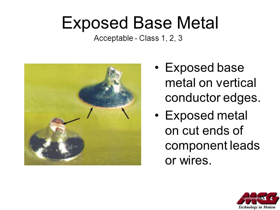 Exposed Base Metal Exposed base metal on vertical conductor edges.