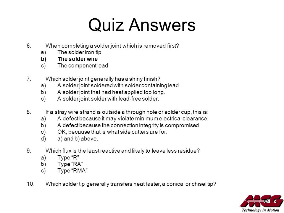 Quiz Answers When completing a solder joint which is removed first