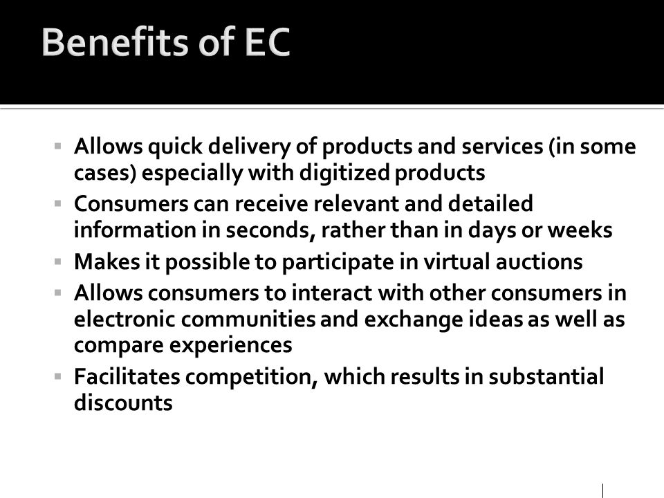 Benefits of EC Allows quick delivery of products and services (in some cases) especially with digitized products.