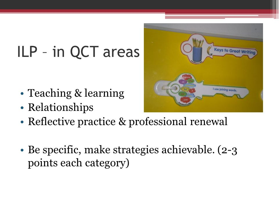 ILP – in QCT areas Teaching & learning Relationships