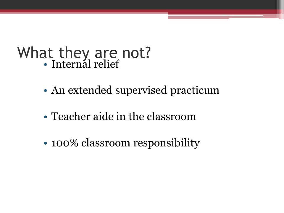 What they are not Internal relief An extended supervised practicum