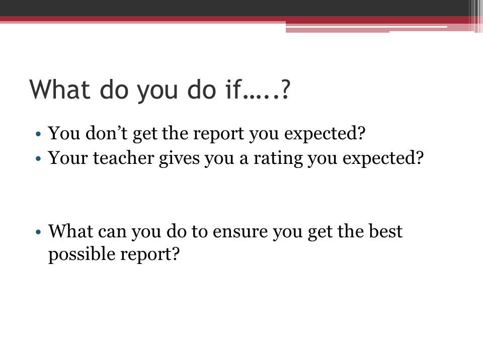 What do you do if….. You don't get the report you expected
