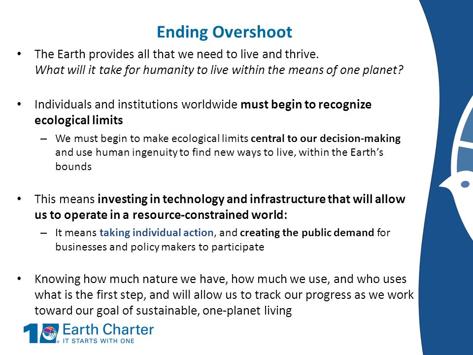 Ending Overshoot The Earth provides all that we need to live and thrive. What will it take for humanity to live within the means of one planet