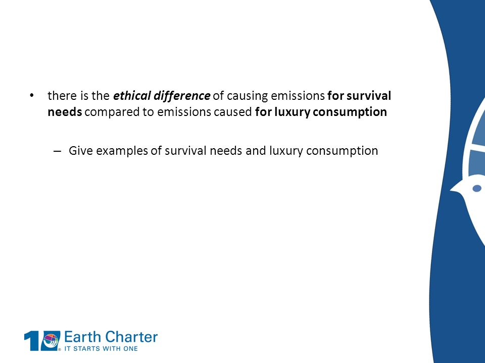 there is the ethical difference of causing emissions for survival needs compared to emissions caused for luxury consumption