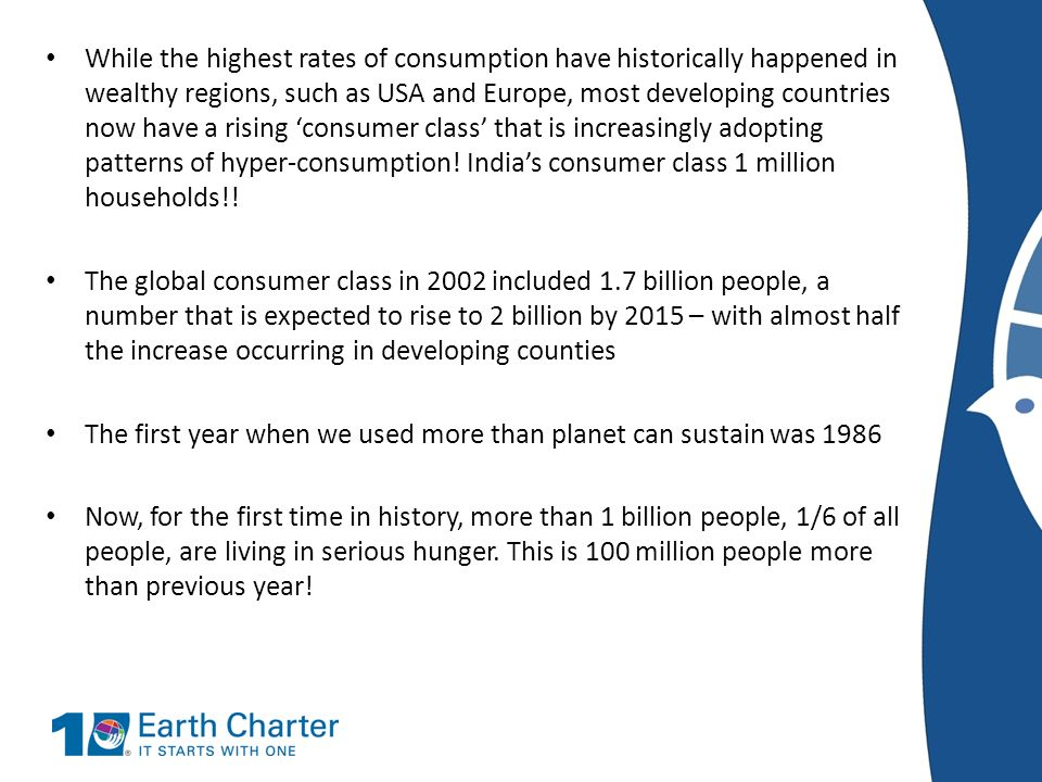 While the highest rates of consumption have historically happened in wealthy regions, such as USA and Europe, most developing countries now have a rising 'consumer class' that is increasingly adopting patterns of hyper-consumption! India's consumer class 1 million households!!