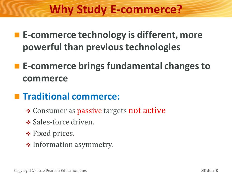 Why Study E-commerce E-commerce technology is different, more powerful than previous technologies.