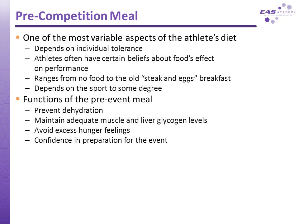 Pre-Competition Meal One of the most variable aspects of the athlete's diet. Depends on individual tolerance.