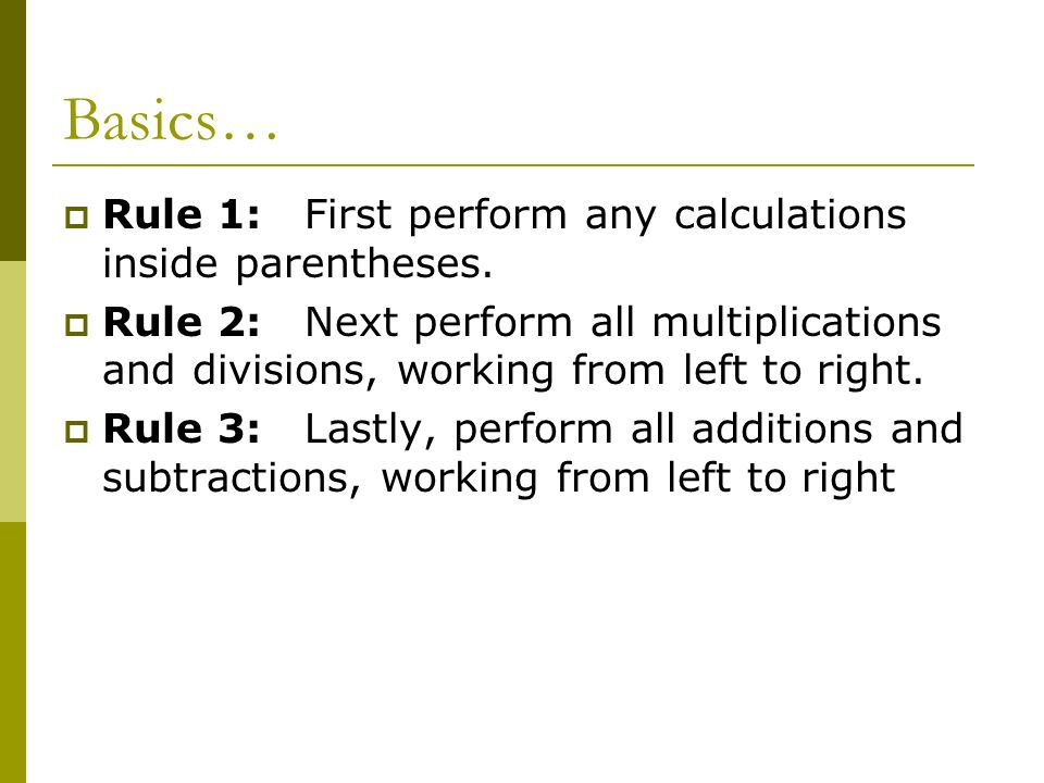 Basics… Rule 1: First perform any calculations inside parentheses.