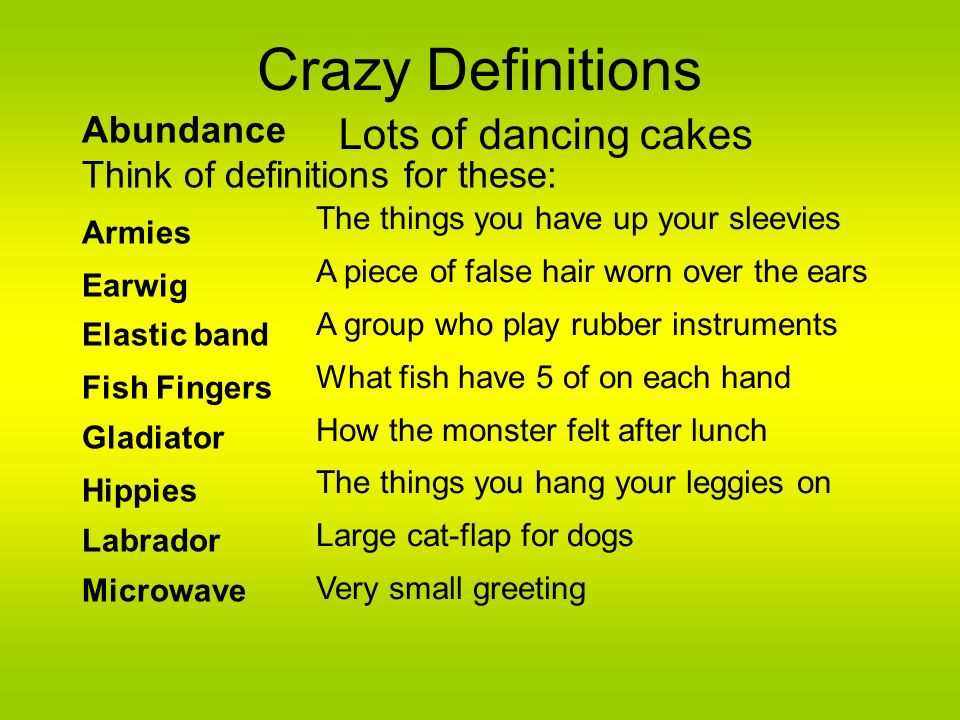 Crazy Definitions Lots of dancing cakes Abundance