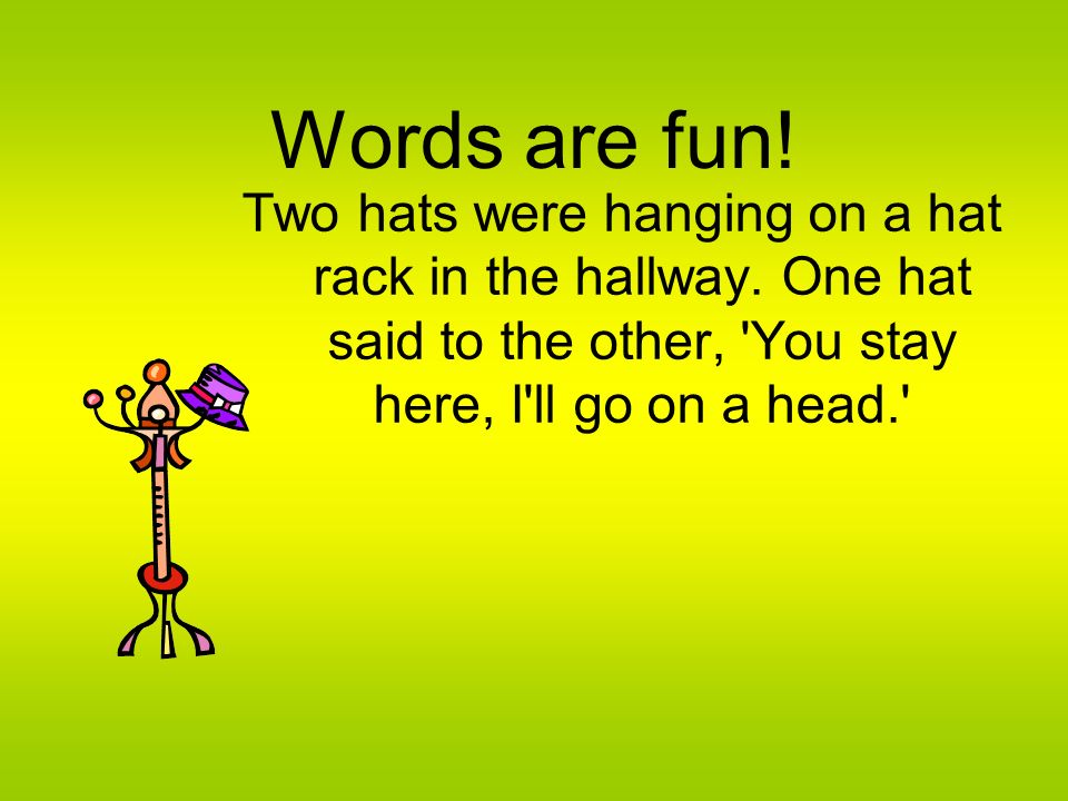 Words are fun. Two hats were hanging on a hat rack in the hallway.