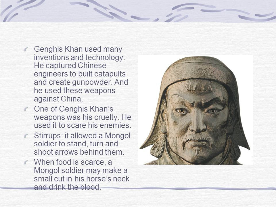Genghis Khan used many inventions and technology