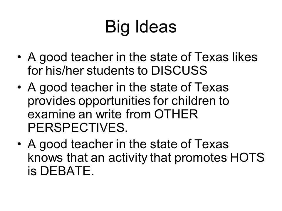 Big Ideas A good teacher in the state of Texas likes for his/her students to DISCUSS.