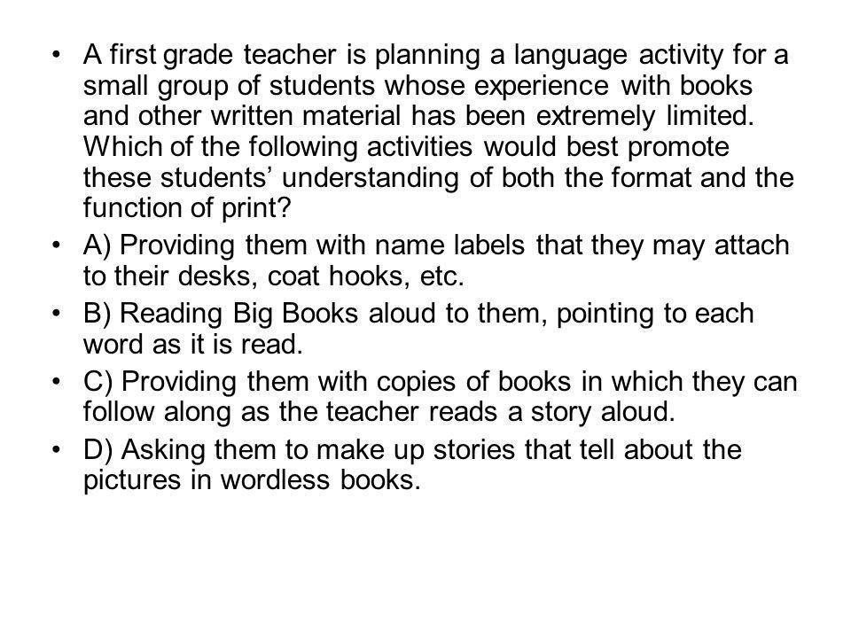 A first grade teacher is planning a language activity for a small group of students whose experience with books and other written material has been extremely limited. Which of the following activities would best promote these students' understanding of both the format and the function of print
