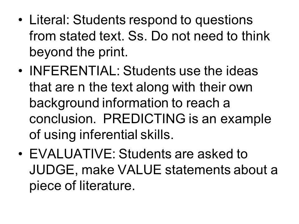 Literal: Students respond to questions from stated text. Ss