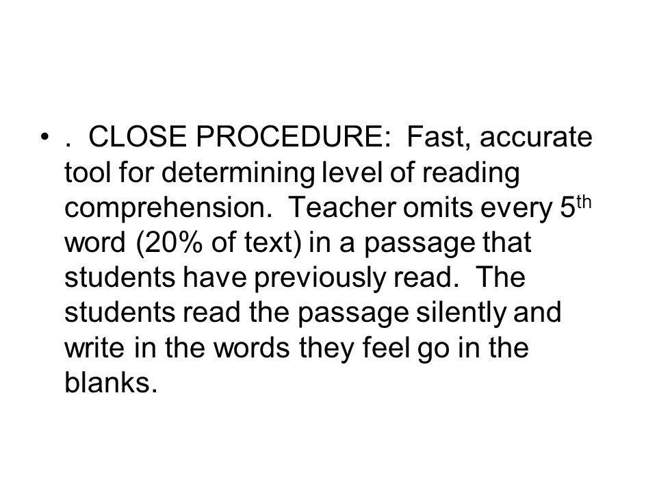 CLOSE PROCEDURE: Fast, accurate tool for determining level of reading comprehension.