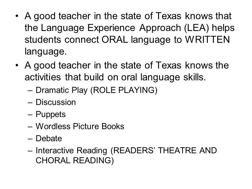A good teacher in the state of Texas knows that the Language Experience Approach (LEA) helps students connect ORAL language to WRITTEN language.