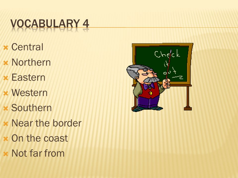 Vocabulary 4 Central Northern Eastern Western Southern Near the border