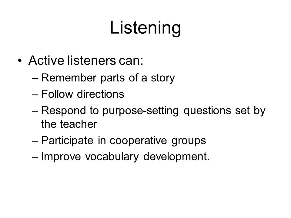 Listening Active listeners can: Remember parts of a story