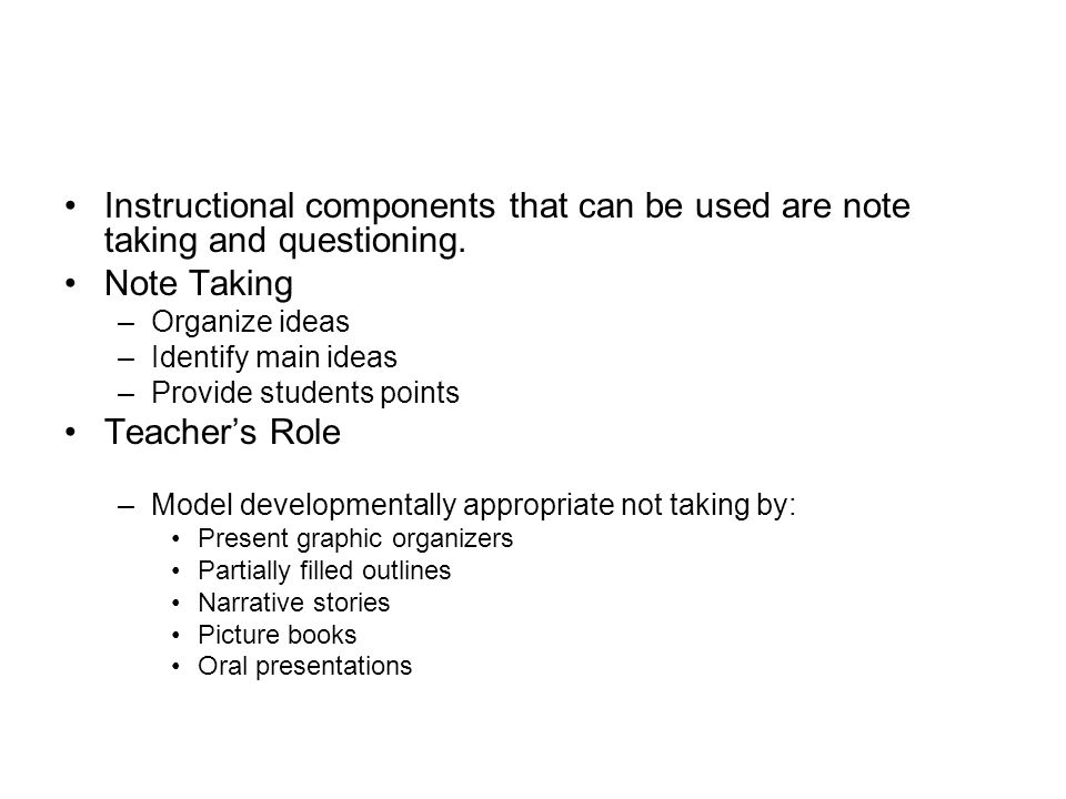 Instructional components that can be used are note taking and questioning.