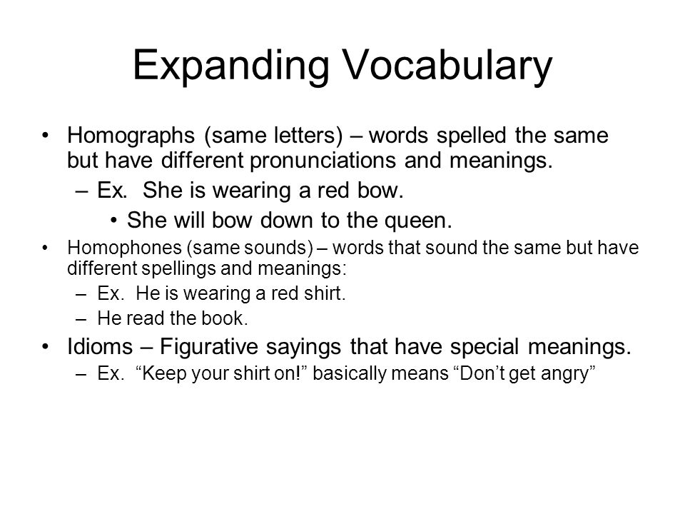 Expanding Vocabulary Homographs (same letters) – words spelled the same but have different pronunciations and meanings.
