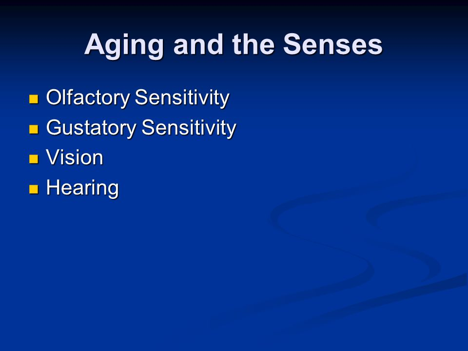 Aging and the Senses Olfactory Sensitivity Gustatory Sensitivity