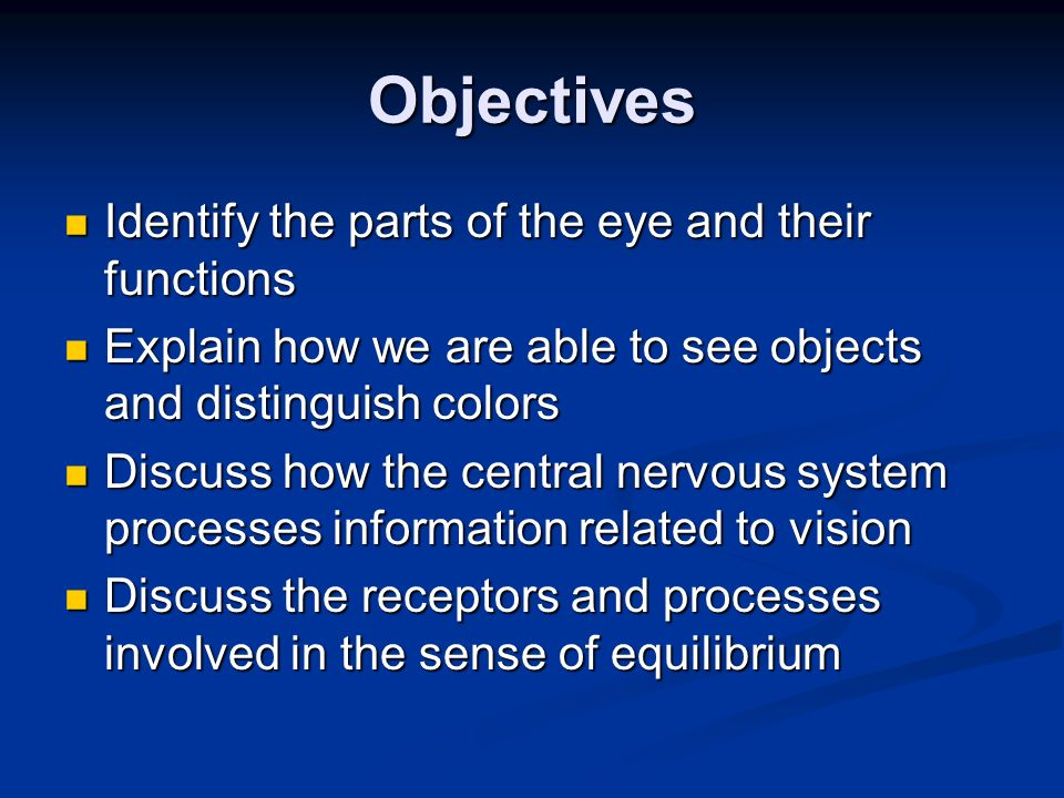 Objectives Identify the parts of the eye and their functions