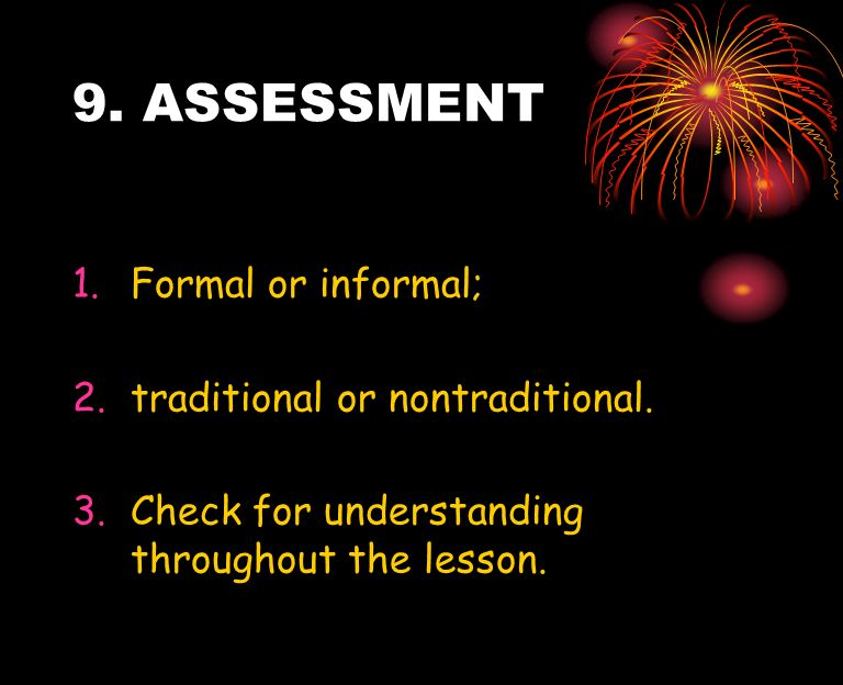 9. ASSESSMENT Formal or informal; traditional or nontraditional.