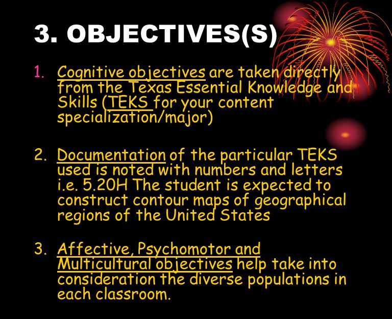 3. OBJECTIVES(S) Cognitive objectives are taken directly from the Texas Essential Knowledge and Skills (TEKS for your content specialization/major)