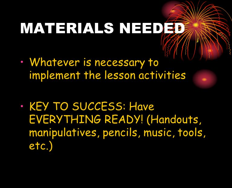 MATERIALS NEEDED Whatever is necessary to implement the lesson activities.