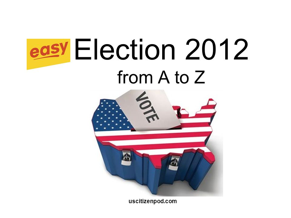 Election 2012 from A to Z uscitizenpod.com